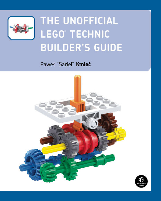 The Unofficial LEGO ® Technic Builder's Guide.